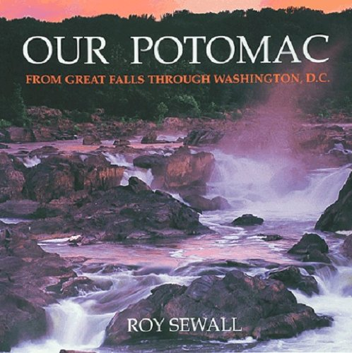Our Potomac, from Great Falls Through Washington, D.C.: Roy Sewall