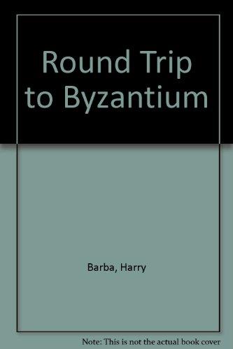 Round Trip to Byzantium: Barba, Harry
