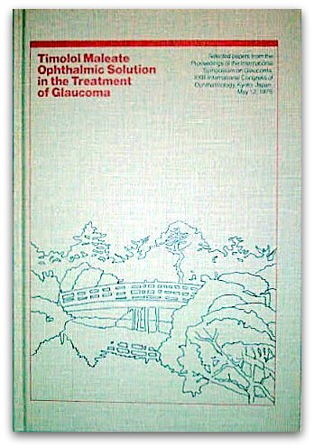 9780911910957: Timolol Maleate Ophthalmic Solution in the Treatment of Glaucoma (Selected papers from the Proceedings of the International Symposium on Glaucoma, XXIII International Congress of Ophthalmology, Kyoto, Japan, May 12, 1978)