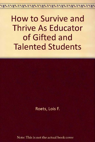 How to Survive and Thrive As Educator of Gifted and Talented Students: Roets, Lois F.
