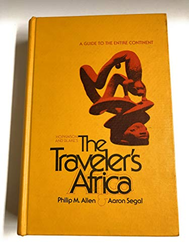 The Traveler's Africa: A Guide to the Entire Continent: Allen, Philip M.;Segal, Aaron