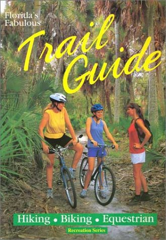 Florida's Fabulous Trail Guide (Recreation Series) (9780911977240) by Tim Ohr