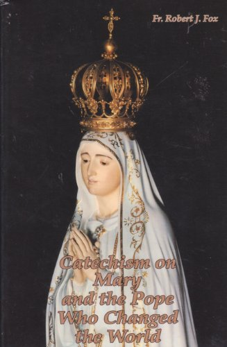Catechism on Mary and the Pope Who: Fr. Robert J.