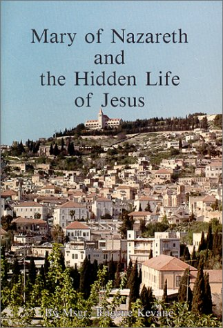 Mary of Nazareth and the Hidden Life of Jesus: Kevane, Eugene