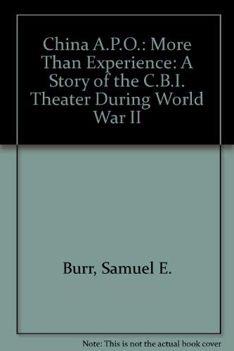China A.P.O More Than Experience A Story of the C.B.I. Theater During World War II: Burr, Samuel ...