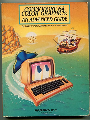 Commodore 64 Color Graphics: An Advanced Guide: Research, Schaffer & Schaffer Applied