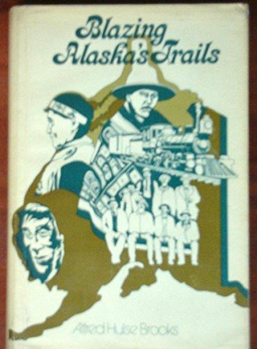 Blazing Alaska's Trails: Brooks, Alfred H.