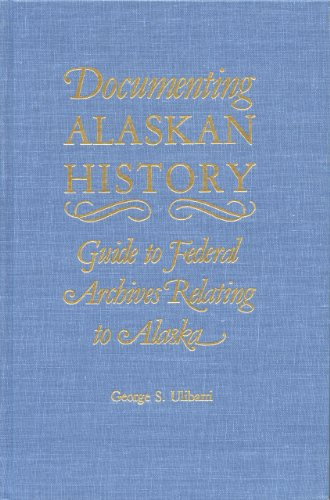 DOCUMENTING ALASKAN HISTORY Guide to Federal Archives Relating to Alaska: Ulibarri, George S.