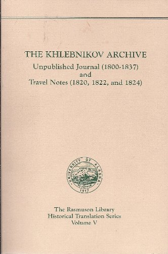 9780912006420: Khlebnikov Archive: Unpublished Journal (1800-1837) and Travel Notes (1820, 1822, and 1824)