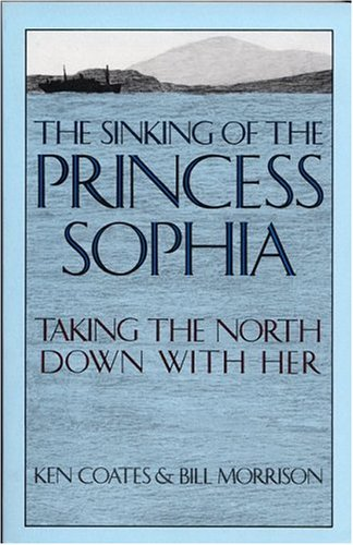 Sinking of the Princess Sophia: Taking the North Down with Her (0912006501) by Ken Coates; Bill Morrison