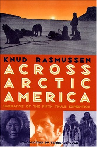 Across Arctic America: Narrative of the Fifth Thule Expedition: Rasmussen, Knud