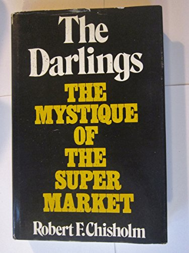 The darlings;: The mystique of the supermarket: Chisholm, Robert F