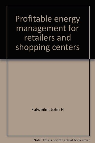 Profitable energy management for retailers and shopping centers: Fulweiler, John H