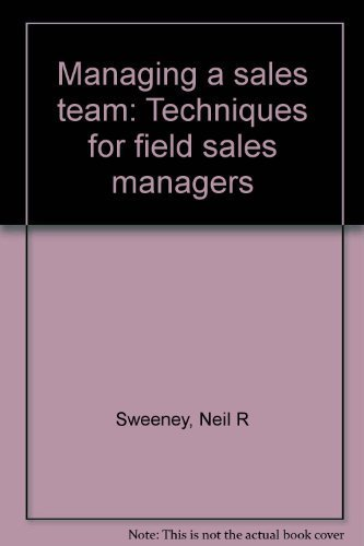 9780912016818: Managing a sales team: Techniques for field sales managers