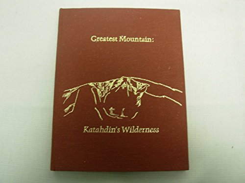 9780912020259: Greatest mountain: Katahdin's wilderness: Excerpts from the writings of Percival Proctor Baxter