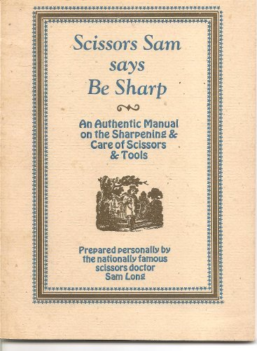 9780912020280: Scissors Sam says be sharp;: An authentic manual on the sharpening & care of scissors & tools