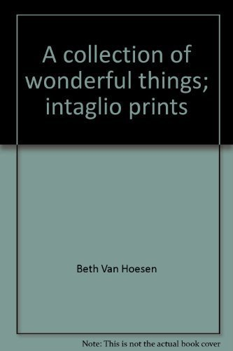 A Collection of Wonderful Things: Intaglio Prints: Van Hoesen, Beth