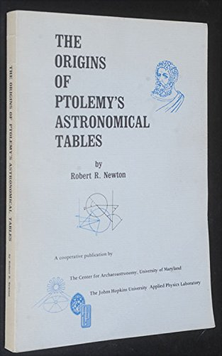 The Origins of Ptolemy's Astronomical Tables (Technical Publication): Newton, Robert R.