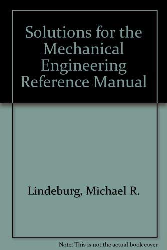 Solutions for the Mechanical Engineering Reference Manual. Eighth Edition: Lindeburg, Michael R.