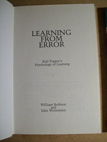 Learning from Error. Karl Popper's Psychology of Learning.: BERKSON, William & John ...