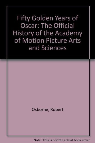 Fifty Golden Years of Oscar: The Official History of the Academy of Motion Picture Arts and ...