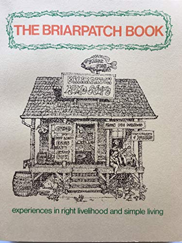 The Briarpatch Book: Experiences in Right Livelihood and Simple Living from the Briarpatch Commun...