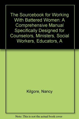 The Sourcebook for Working With Battered Women: Kilgore, Nancy