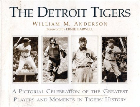 Detroit Tigers / a Pictorial Celebration of the Greatest Players and Moments in Tigers' ...