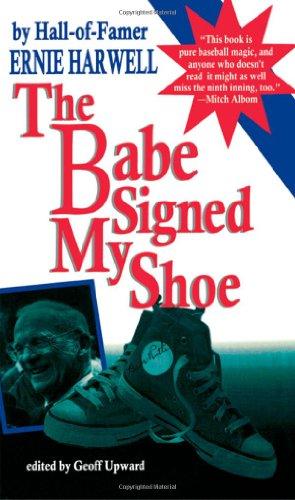Babe Signed My Shoe: Harwell, Ernie