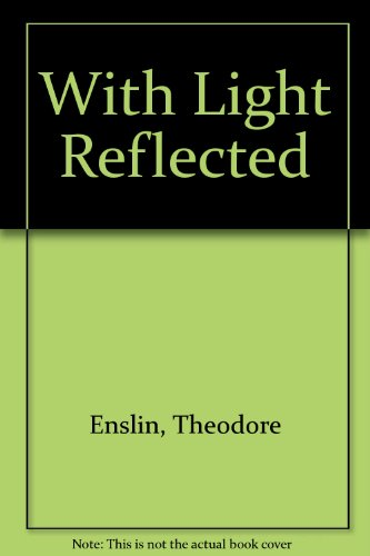 WITH LIGHT REFLECTED. Poems 1970-1972: Enslin, Theodore