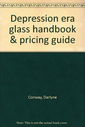 DEPRESSION ERA GLASS HANDBOOK AND PRICING GUIDE: DARLYNE CONWAY