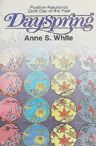 Dayspring: Words of Personal Prophecy for Daily Devotions: Anne White