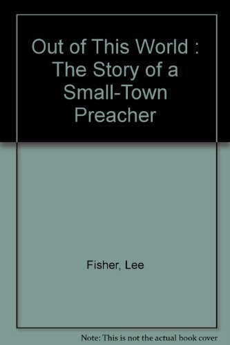 9780912106502: Out of This World : The Story of a Small-Town Preacher