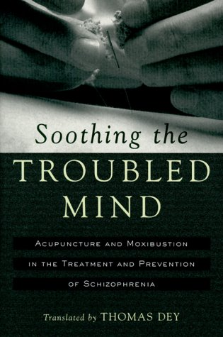 9780912111605: Soothing the Troubled Mind: Acupuncture and Moxibustion in the Treatment and Prevention of Schizophrenia