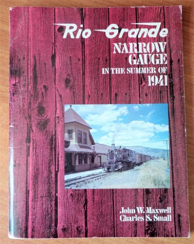 Rio Grande Narrow Gauge in the Summer of 1941: Maxwell, John W.; Small, Charles S.