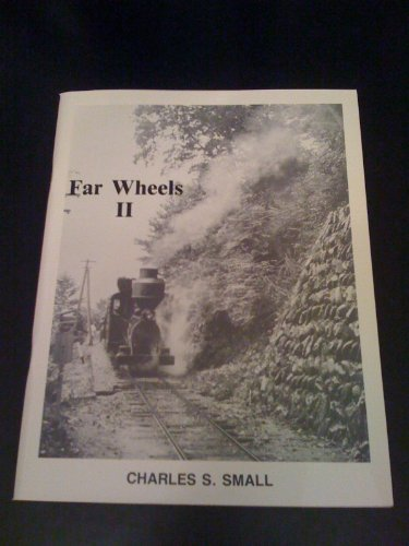 Far Wheels II (A Railroad monograph book) (0912113316) by Charles S. Small