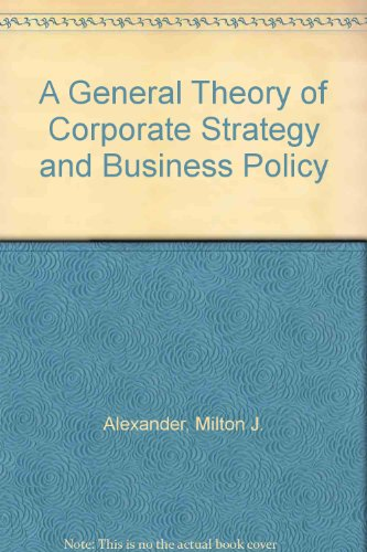 A General Theory of Corporate Strategy and: Alexander, Milton J.