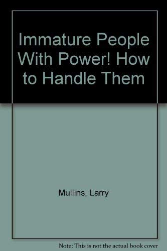9780912137018: Immature People With Power! How to Handle Them