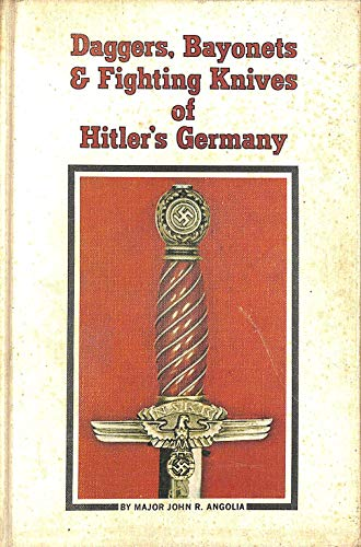 DAGGERS, BAYONETS AND FIGHTING KNIVES OF HITLER'S GERMANY: Angolia, John R.