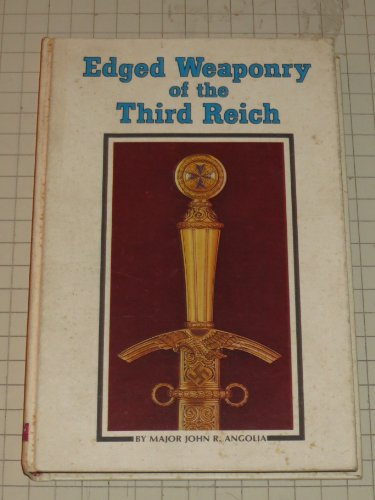 Edged Weaponry of the Third Reich: Angolia, John R. Major