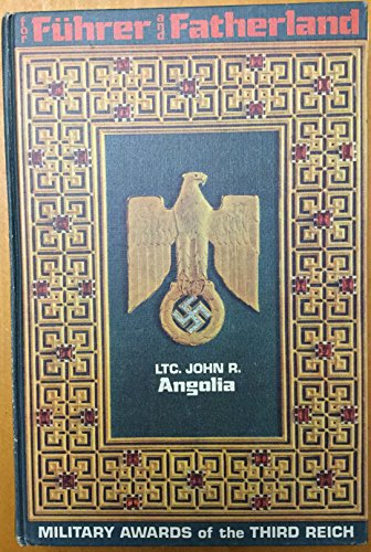 FOR FUHRER AND FATHERLAND: MILITARY AWARDS OF: ANGOLIA, John R.