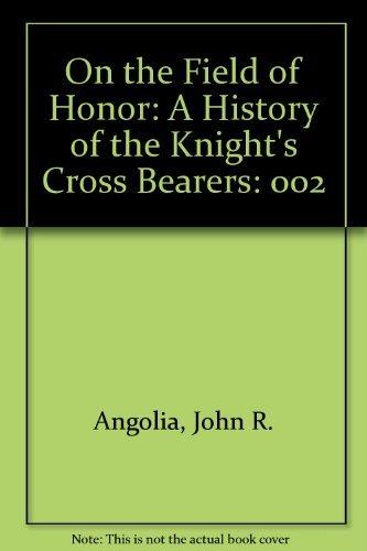 On the Field of Honor: A History: Angolia, John R.