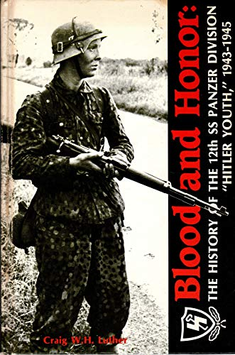 "Blood and Honor: The History of the 12th SS ""Hitler Youth"" 1943-45: Luther, Craig W."