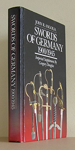 Swords of Germany 1900/1945 (with) Imperial Supplement By Gregory Douglas: Angolia, John R.