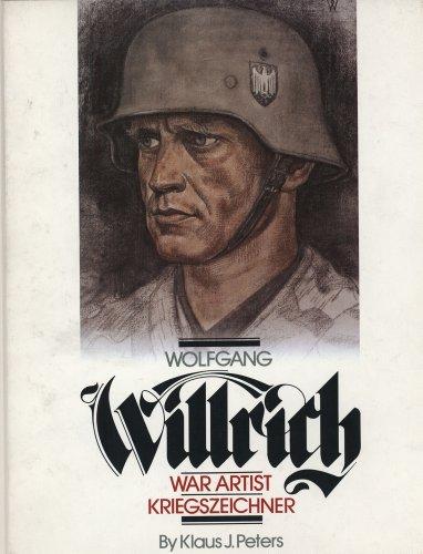 Wolfgang Willrich: War Artist Kriegszeichner: Peters, Klaus J.