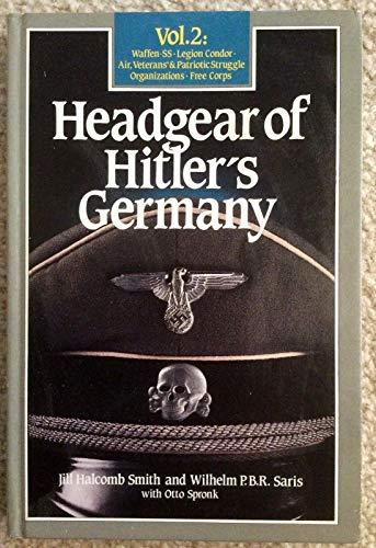 9780912138473: Headgear of Hitler's Germany; Vol. 2: Waffen-SS, Legion Condor, Air, Veterans' & Patriotic Struggle Organizations, Free Corps