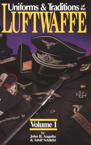 Uniforms and Traditions of the Luftwaffe, Volume 1: Angolia, John R., Schlicht, Adolf