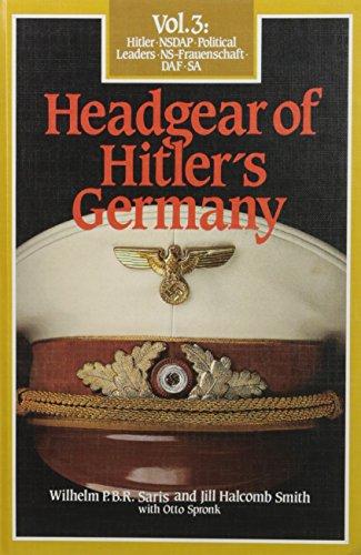 Headgear of Hitler's Germany: Vol. 3: Hitler,: SARIS, Wilhelm P.