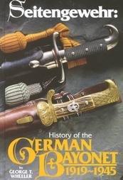 Seitengewehr: History of the German Bayonet, 1919-1945: George T. Wheeler