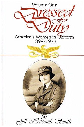 Dressed for Duty: America's Women in Uniform, 1898-1973 (Vol 1): Smith, Jill Halcomb